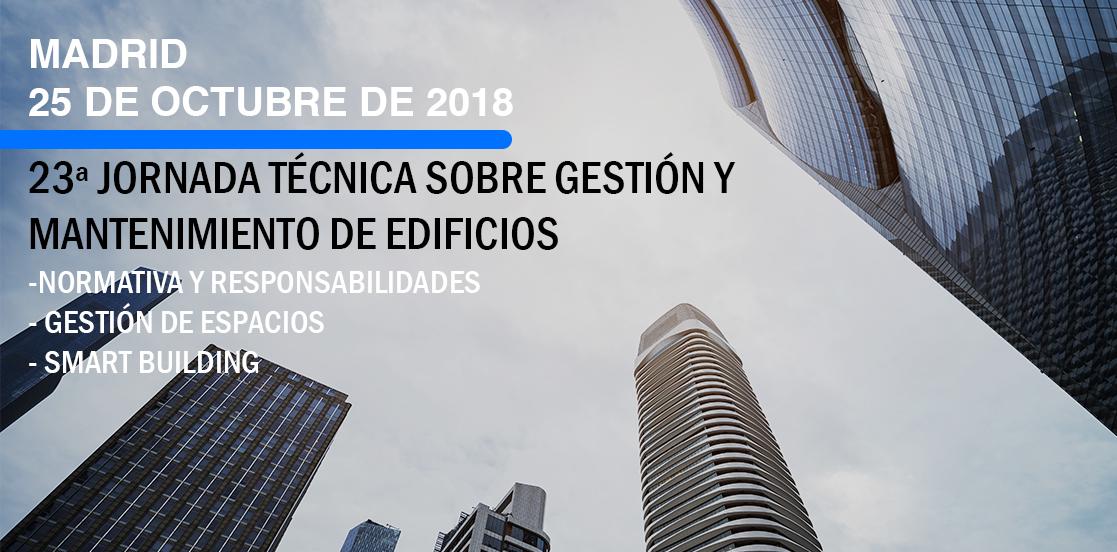 23 JORNADA TÉCNICA SOBRE GESTIÓN Y MANTENIMIENTO DE EDIFICIOS - Madrid 25 Octubre 2018