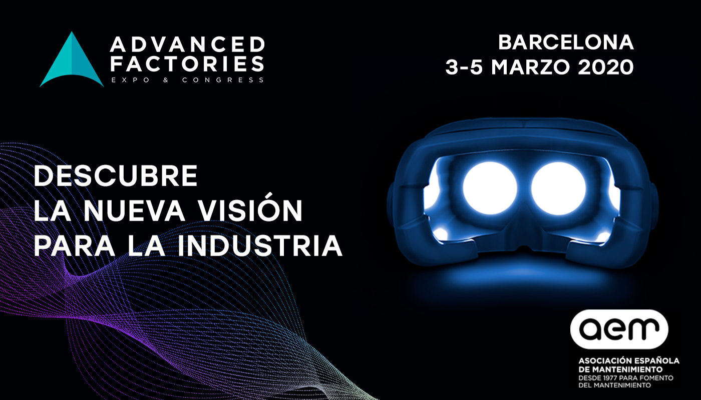 ADVANCED FACTORIES Barcelona, del 3 al 5 de marzo de 2020